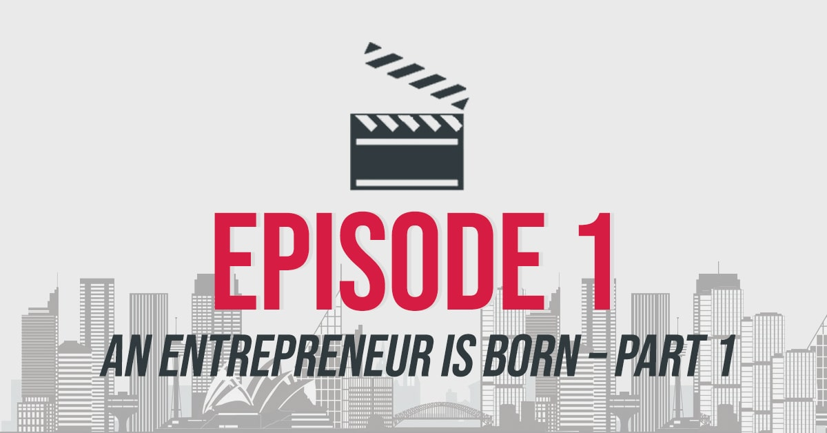 An Entrepreneur Is Born – Part 1